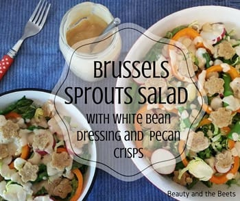 Brussels Sprouts Salad with White Bean Dressing and Pecan Crisps Beauty and the Beets