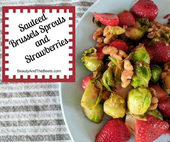 Sauteed Brussels Sprouts and Strawberries by Beauty and the Beets