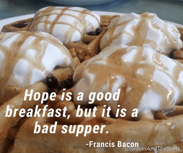 Hope is a good breakfast Beauty and the Beets