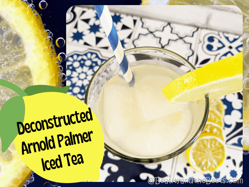 Deconstructed Arnold Palmer Iced Tea Beauty and the Beets